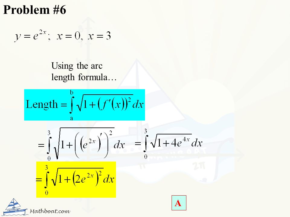 Using the arc length formula… Problem #6 A Mathboat.com