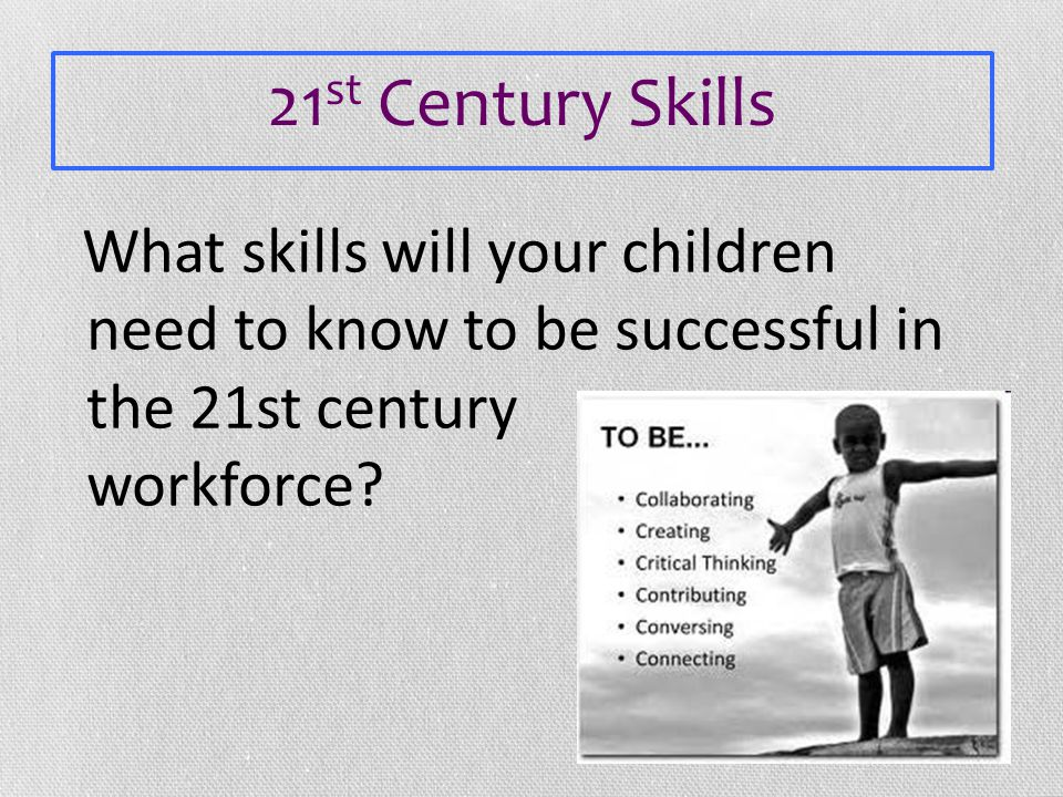What skills will your children need to know to be successful in the 21st century workforce.