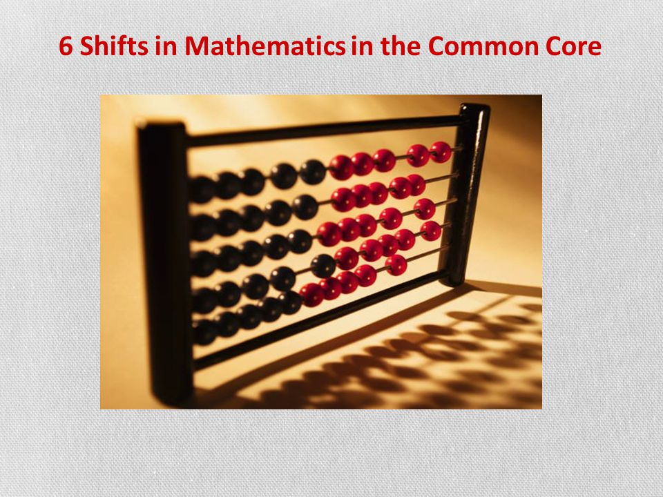 6 Shifts in Mathematics in the Common Core