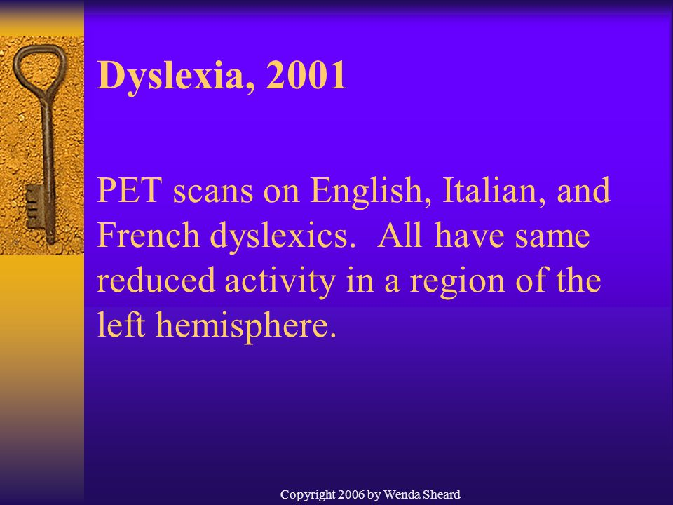 Copyright 2006 by Wenda Sheard PET scans on English, Italian, and French dyslexics.