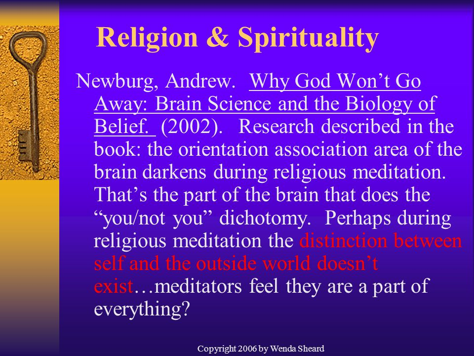 Copyright 2006 by Wenda Sheard Religion & Spirituality Newburg, Andrew. Why God Won't Go Away: Brain Science and the Biology of Belief. (2002). Resear