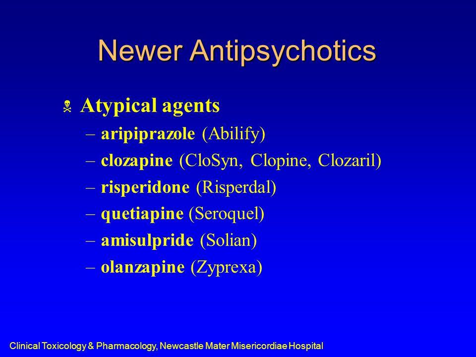 Newer Antipsychotics  Atypical agents –aripiprazole (Abilify) –clozapine (CloSyn, Clopine, Clozaril) –risperidone (Risperdal) –quetiapine (Seroquel)