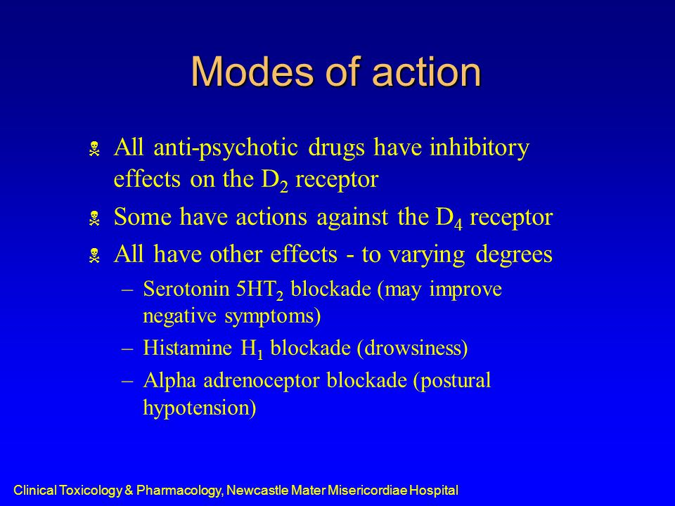 Clinical Toxicology & Pharmacology, Newcastle Mater Misericordiae Hospital Modes of action  All anti-psychotic drugs have inhibitory effects on the D