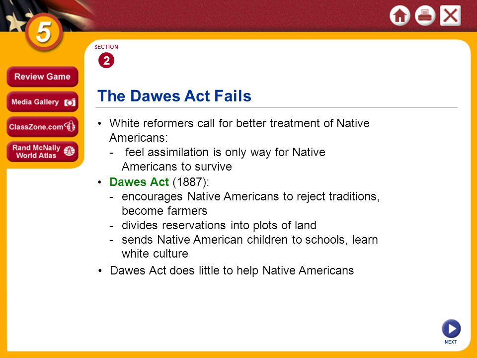 The Dawes Act Fails NEXT 2 SECTION White reformers call for better treatment of Native Americans: - feel assimilation is only way for Native Americans