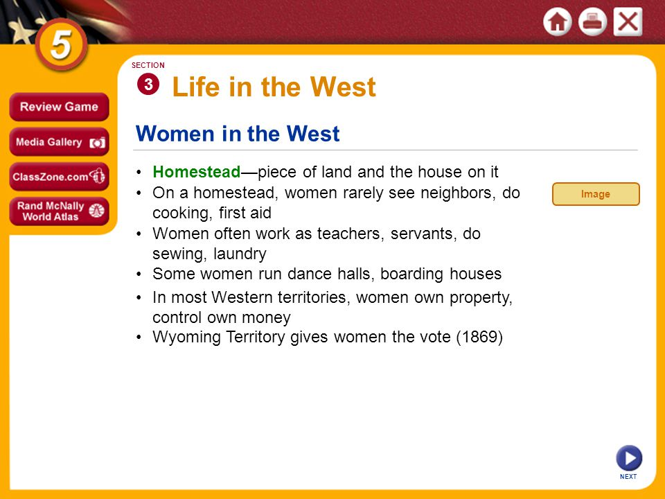 Women in the West NEXT 3 SECTION Homestead—piece of land and the house on it Some women run dance halls, boarding houses On a homestead, women rarely