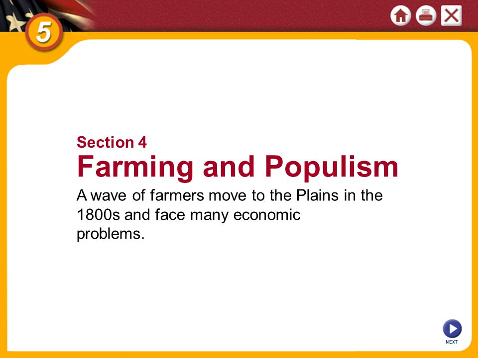 NEXT Section 4 Farming and Populism A wave of farmers move to the Plains in the 1800s and face many economic problems.
