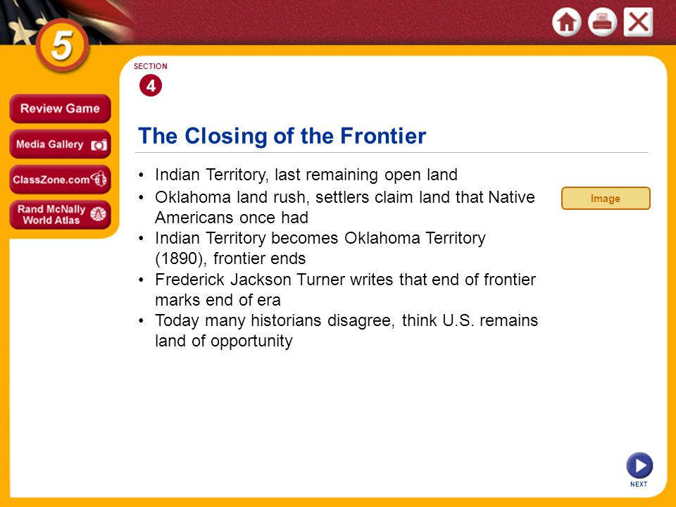 The Closing of the Frontier NEXT 4 SECTION Indian Territory, last remaining open land Indian Territory becomes Oklahoma Territory (1890), frontier end
