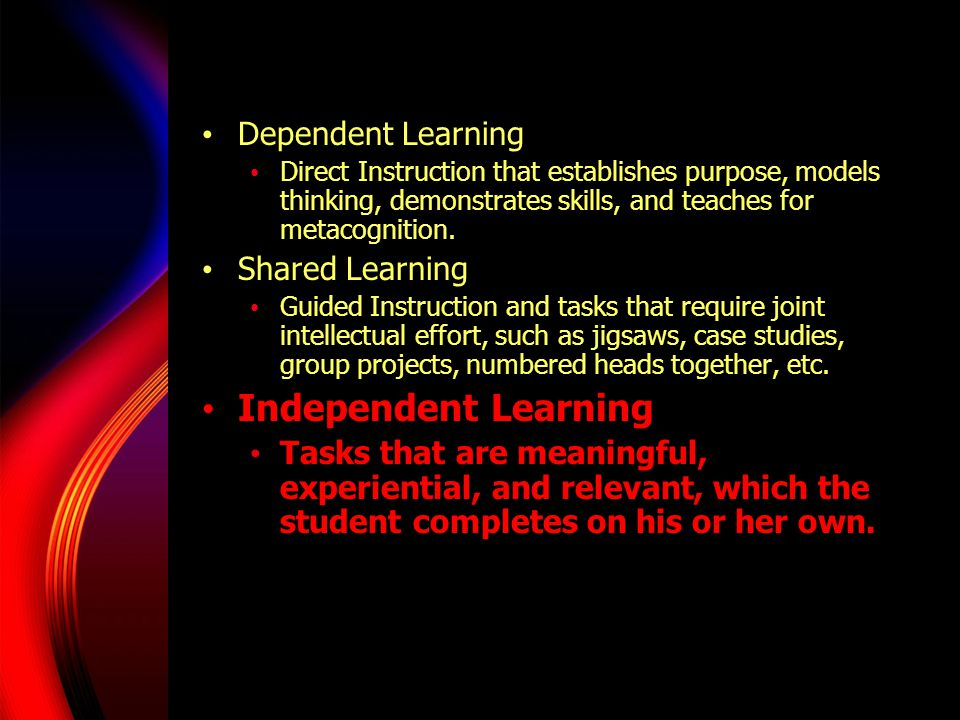 Dependent Learning Direct Instruction that establishes purpose, models thinking, demonstrates skills, and teaches for metacognition. Shared Learning G