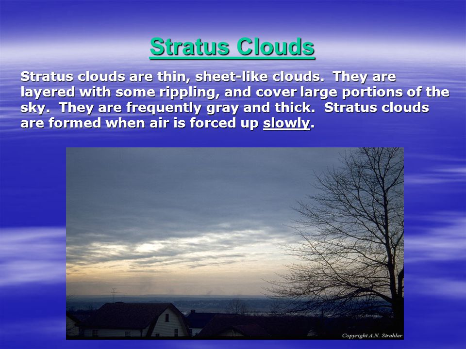  Clouds can be classified by some simple, but subjective, criteria that also provides information on the atmospheric conditions  One form of classif