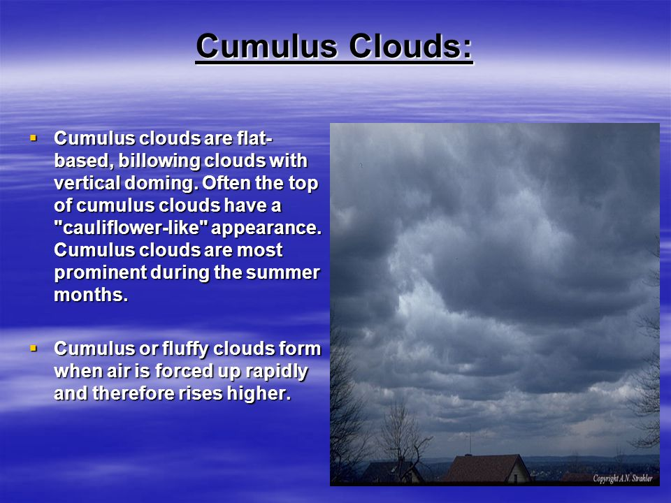 Watch for Cumulus Clouds Steps: 1.Think puffy when you want to identify cumulus clouds.
