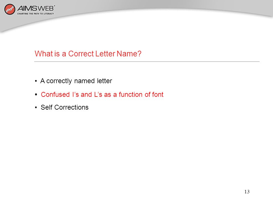 13 What is a Correct Letter Name? A correctly named letter Confused I's and L's as a function of font Self Corrections