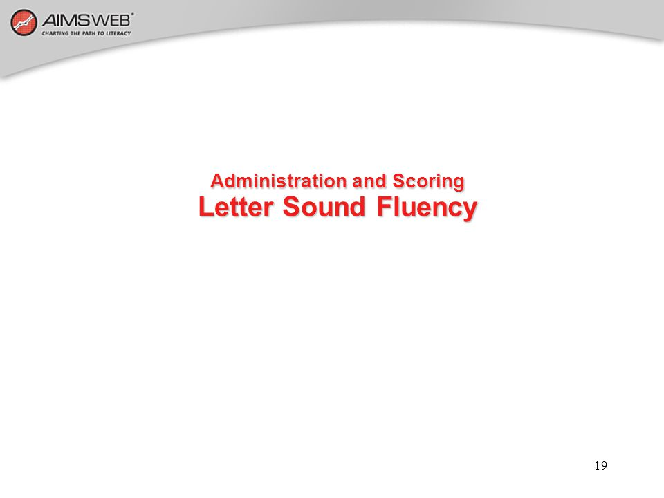19 Administration and Scoring Letter Sound Fluency