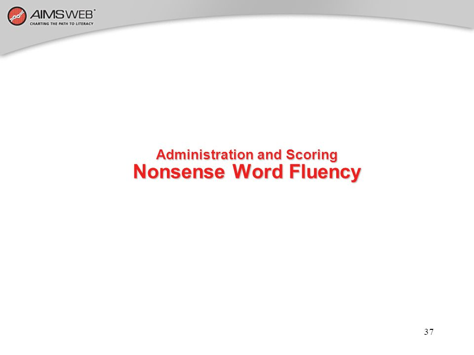 37 Administration and Scoring Nonsense Word Fluency