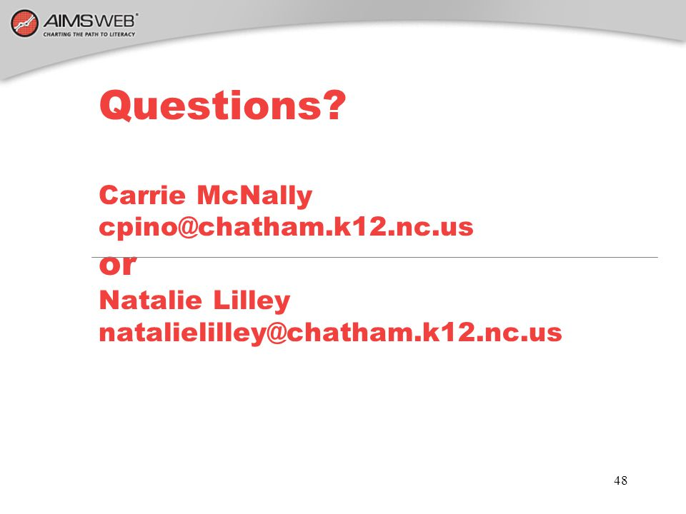 48 Questions? Carrie McNally cpino@chatham.k12.nc.us or Natalie Lilley natalielilley@chatham.k12.nc.us