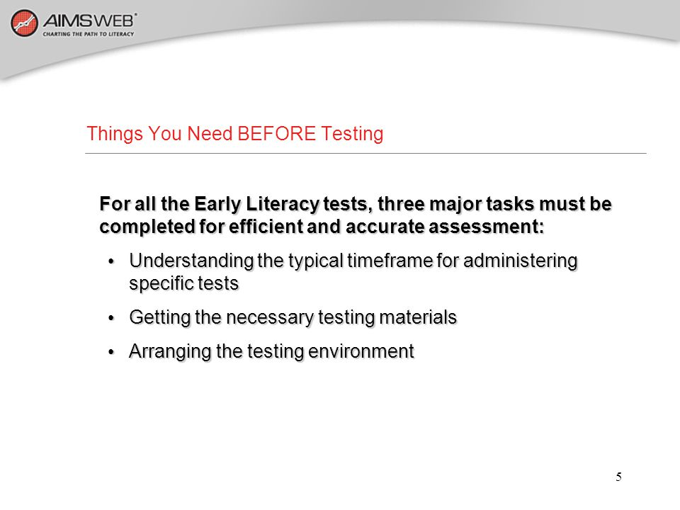 6 Arranging the Testing Environment Helpful Hints While Administering Early Literacy Measures Make sure that the testing environment is quiet and free from distractionsMake sure that the testing environment is quiet and free from distractions Complete reliability checks before data collection with all examiners to ensure reliable administrationComplete reliability checks before data collection with all examiners to ensure reliable administration If possible, try to have the same examiner during each Benchmark period test the same studentsIf possible, try to have the same examiner during each Benchmark period test the same students