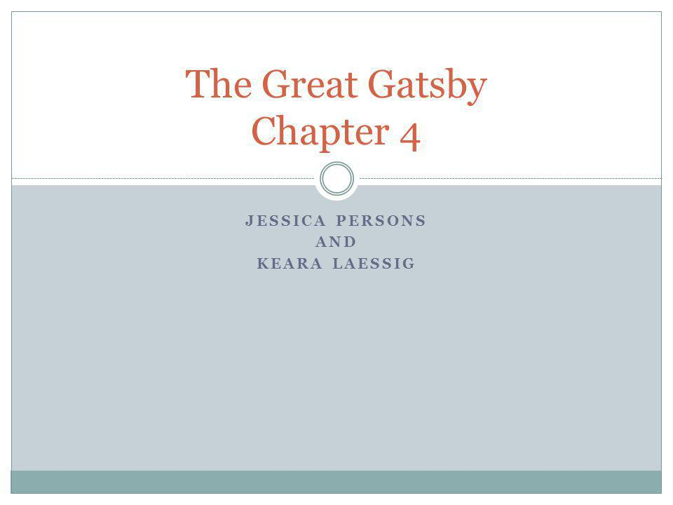 JESSICA PERSONS AND KEARA LAESSIG The Great Gatsby Chapter 4