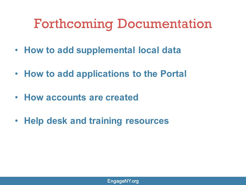 Forthcoming Documentation How to add supplemental local data How to add applications to the Portal How accounts are created Help desk and training res