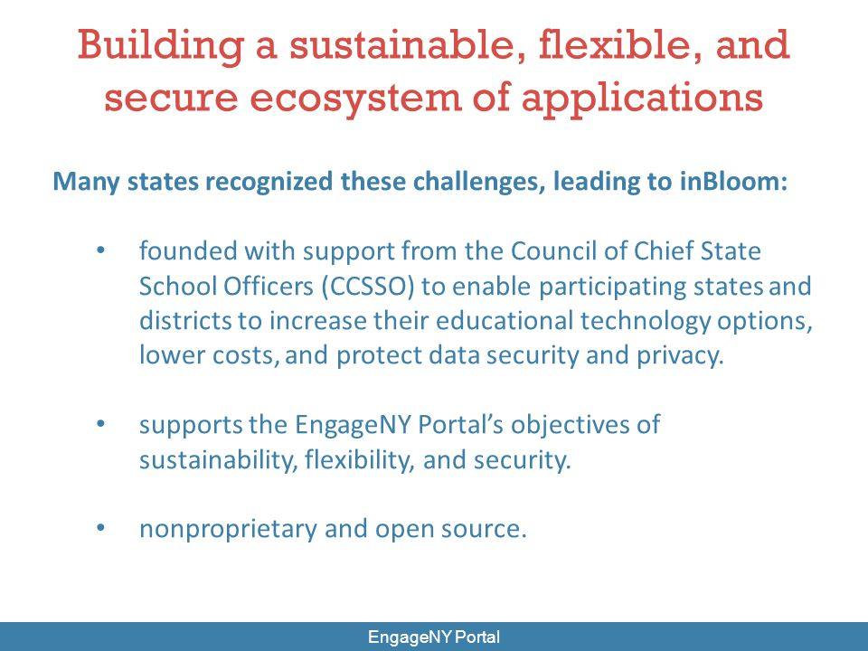 Building a sustainable, flexible, and secure ecosystem of applications EngageNY Portal Many states recognized these challenges, leading to inBloom: fo
