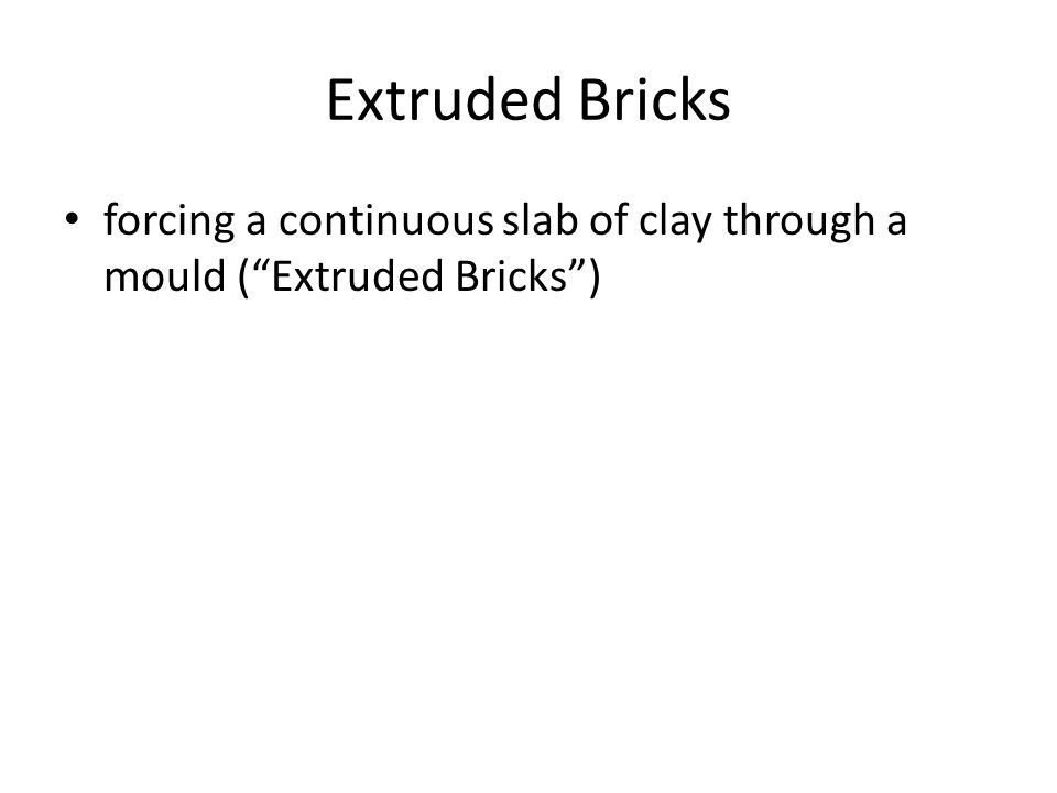 """Extruded Bricks forcing a continuous slab of clay through a mould (""""Extruded Bricks"""")"""