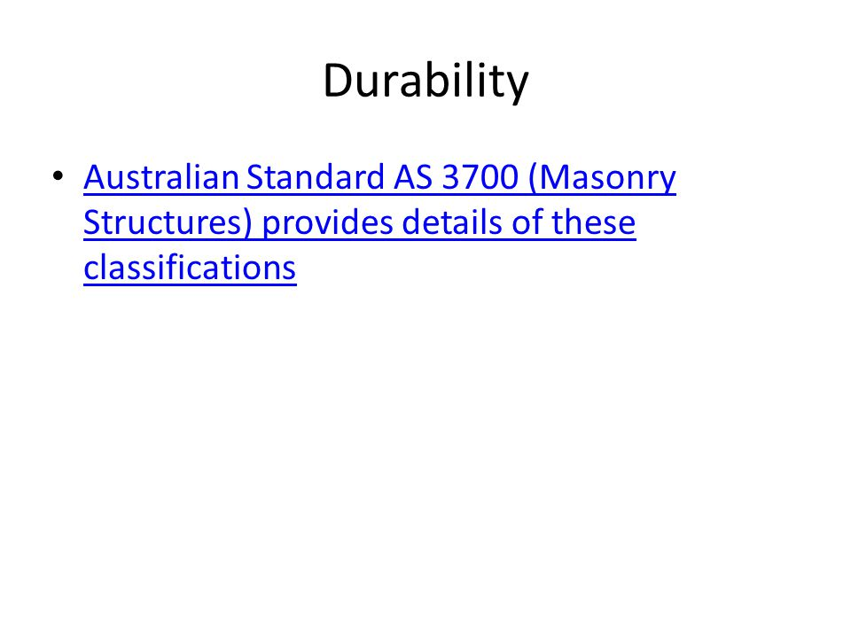 Durability Australian Standard AS 3700 (Masonry Structures) provides details of these classifications Australian Standard AS 3700 (Masonry Structures)