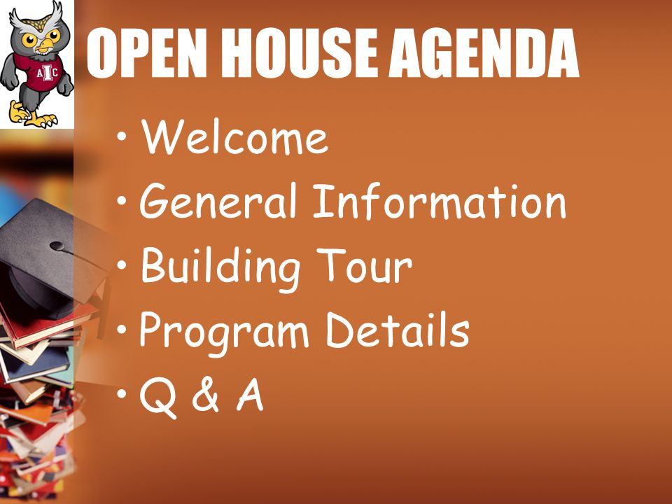 OPEN HOUSE AGENDA Welcome General Information Building Tour Program Details Q & A