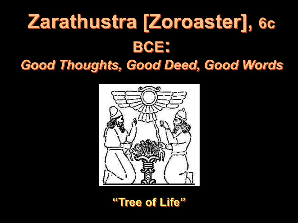 "Zarathustra [Zoroaster], 6c BCE : Good Thoughts, Good Deed, Good Words ""Tree of Life"""