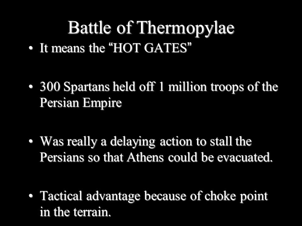 "Battle of Thermopylae It means the ""HOT GATES""It means the ""HOT GATES"" 300 Spartans held off 1 million troops of the Persian Empire300 Spartans held o"