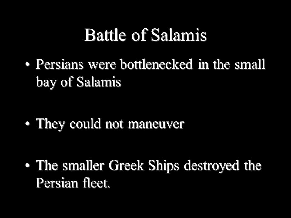Persians were bottlenecked in the small bay of SalamisPersians were bottlenecked in the small bay of Salamis They could not maneuverThey could not man
