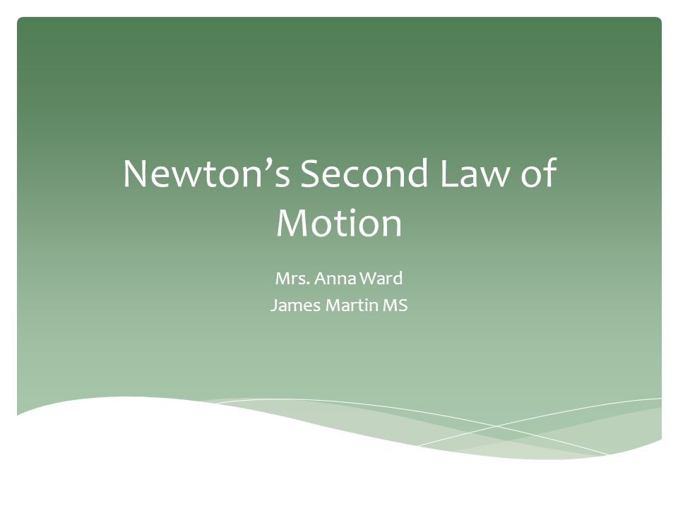 Newton's Second Law of Motion Mrs. Anna Ward James Martin MS