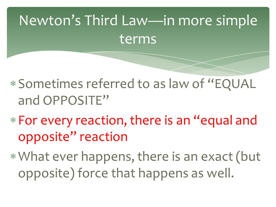 """ Sometimes referred to as law of """"EQUAL and OPPOSITE""""  For every reaction, there is an """"equal and opposite"""" reaction  What ever happens, there is a"""