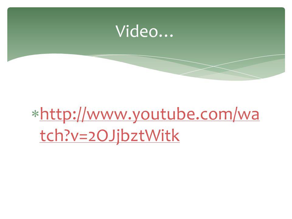  http://www.youtube.com/wa tch?v=2OJjbztWitk http://www.youtube.com/wa tch?v=2OJjbztWitk Video…
