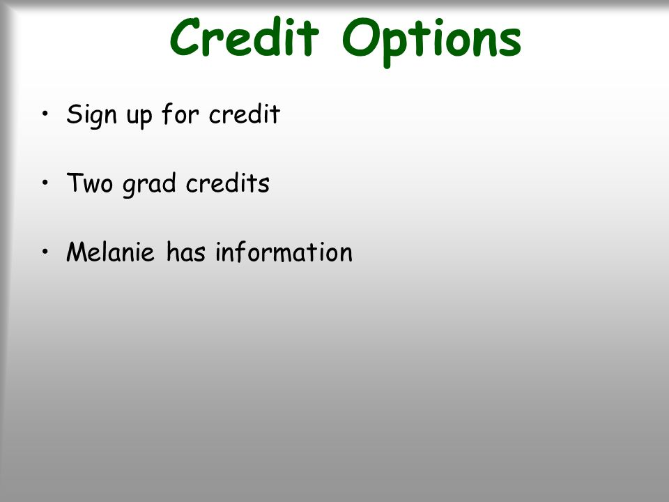Credit Options Sign up for credit Two grad credits Melanie has information