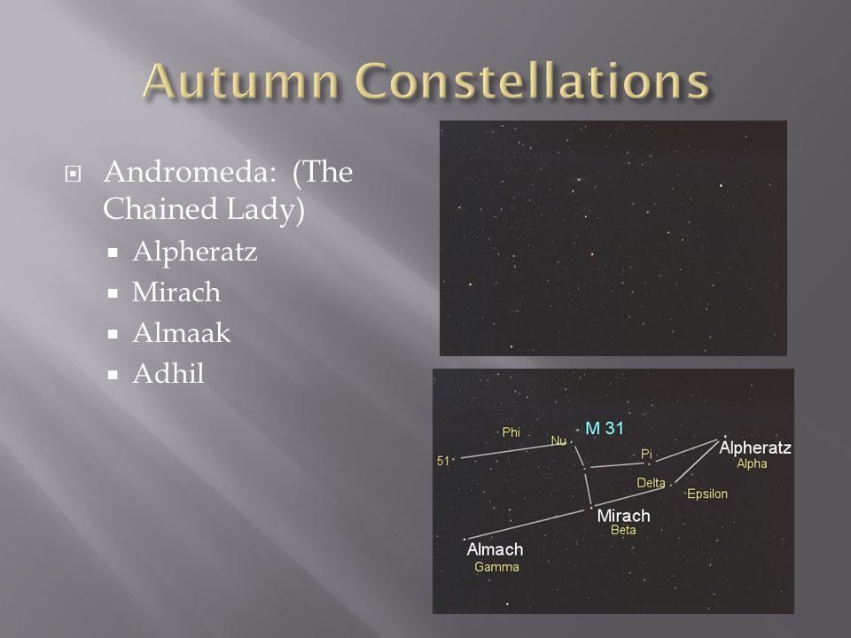  Andromeda: (The Chained Lady)  Alpheratz  Mirach  Almaak  Adhil