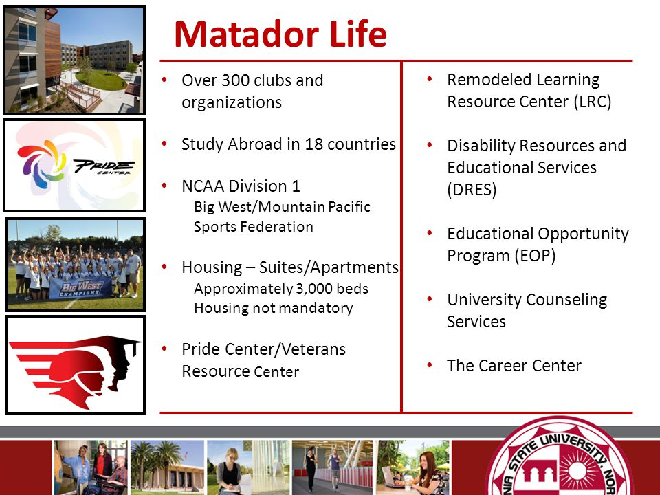 Scholarships/Employment Governor's Scholarship Honors at Entrance Matador Scholarship Presidential Scholars Sheila Gold Foundation Scholarship University Scholars Student Employment Paid Internships Fall/Spring 2013-14 FeesFinancial Support CSUN Money Matters