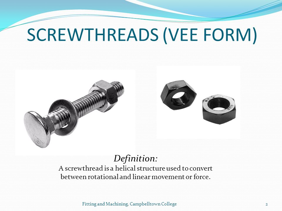 2 Definition: A screwthread is a helical structure used to convert between rotational and linear movement or force.
