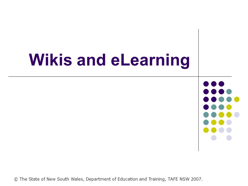 Wikis and eLearning © The State of New South Wales, Department of Education and Training, TAFE NSW 2007.