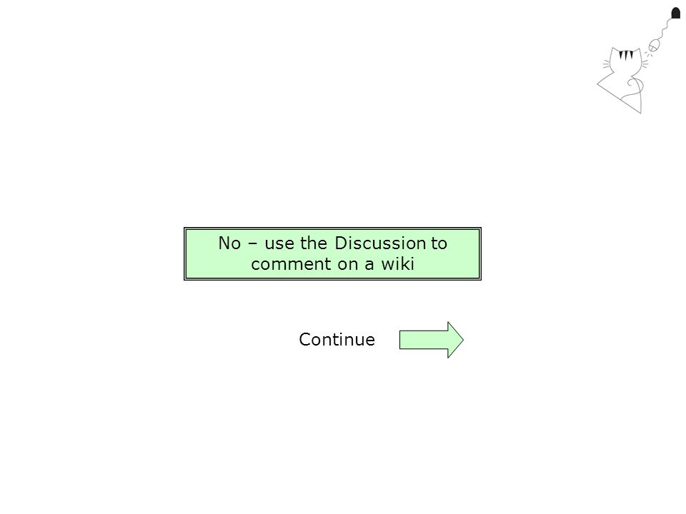 No – use the Discussion to comment on a wiki Continue