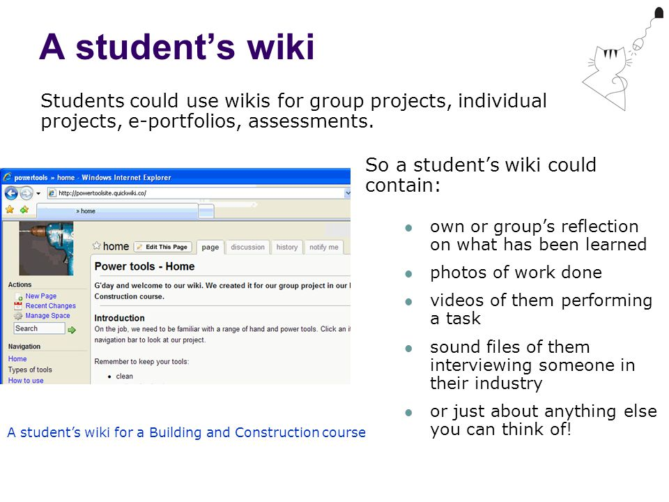 A student's wiki So a student's wiki could contain: own or group's reflection on what has been learned photos of work done videos of them performing a