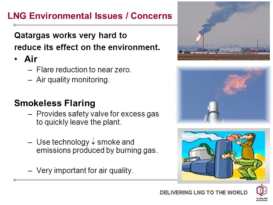 LNG Environmental Issues / Concerns Qatargas works very hard to reduce its effect on the environment.