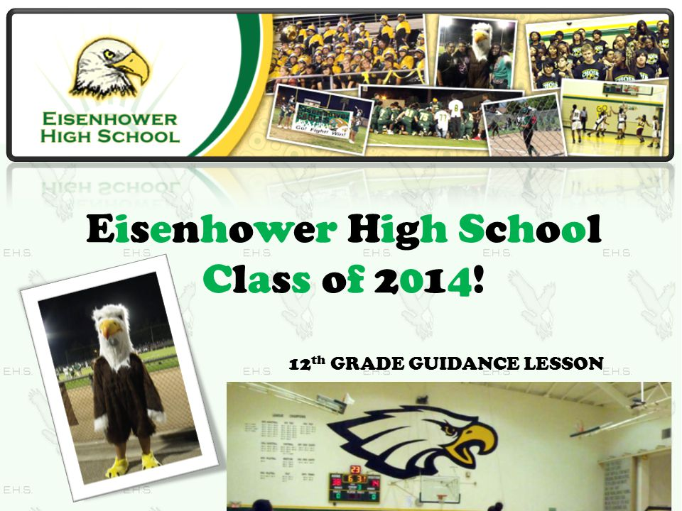 Eisenhower High School Class of 2014! 12 th GRADE GUIDANCE LESSON