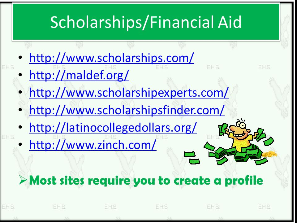 Scholarships/Financial Aid http://www.scholarships.com/ http://maldef.org/ http://www.scholarshipexperts.com/ http://www.scholarshipsfinder.com/ http://latinocollegedollars.org/ http://www.zinch.com/  Most sites require you to create a profile