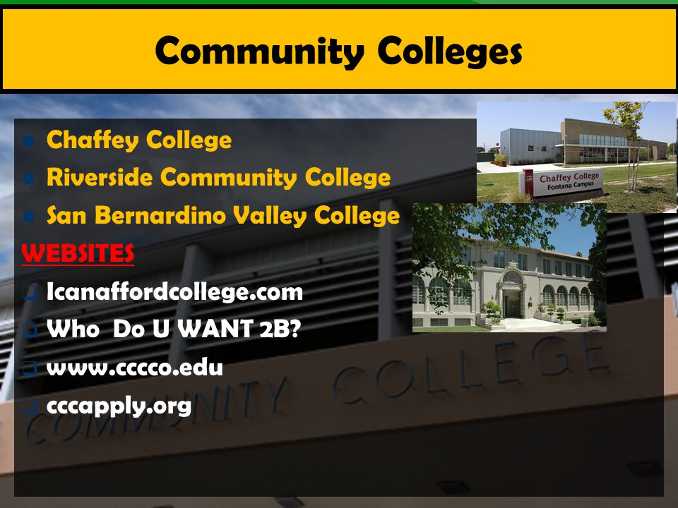 Chaffey College Riverside Community College San Bernardino Valley College WEBSITES  Icanaffordcollege.com  Who Do U WANT 2B?  www.cccco.edu  cccap