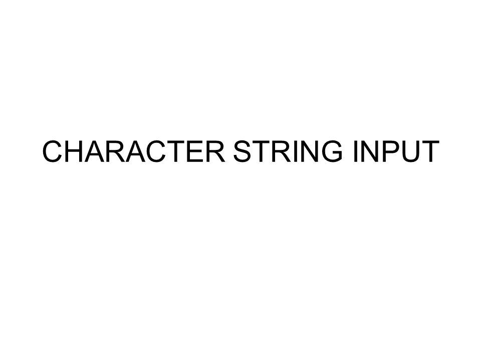 CHARACTER STRING INPUT