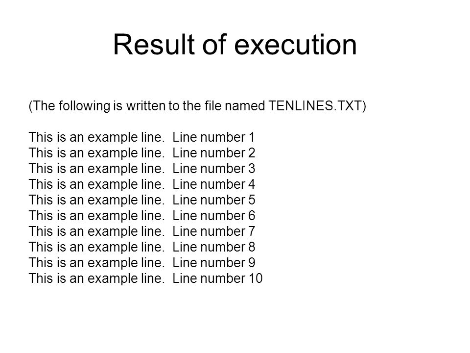 Result of execution (The following is written to the file named TENLINES.TXT) This is an example line.