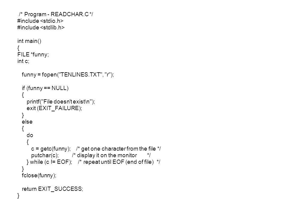 /* Program - READCHAR.C */ #include int main() { FILE *funny; int c; funny = fopen(