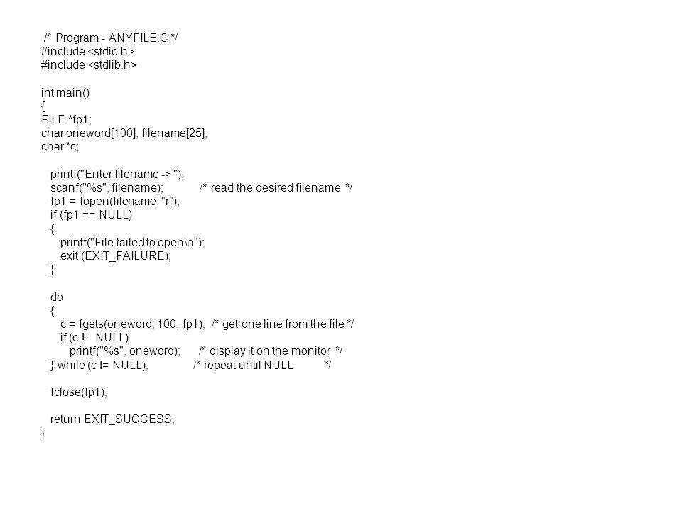 /* Program - ANYFILE.C */ #include int main() { FILE *fp1; char oneword[100], filename[25]; char *c; printf(