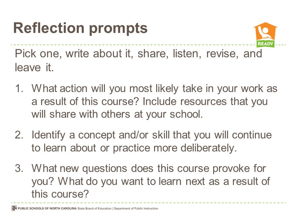 Reflection prompts Pick one, write about it, share, listen, revise, and leave it.