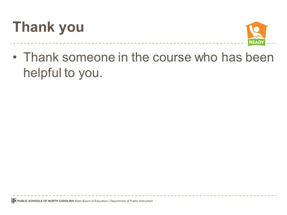 Thank you Thank someone in the course who has been helpful to you.