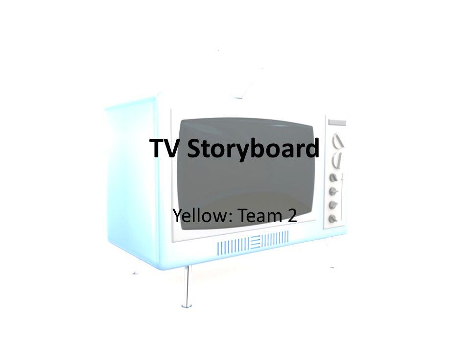 TV Storyboard Yellow: Team 2