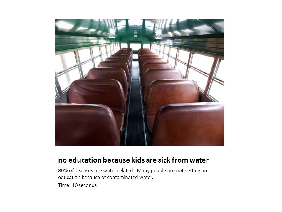 no education because kids are sick from water 80% of diseases are water related.